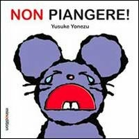 Non piangere! Ediz. illustrata