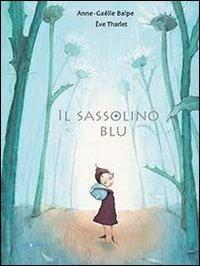 Il Il sassolino blu. Ediz. illustrata - Balpe Anne-Gaëlle Tharlet Éve - wuz.it
