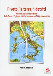 Il voto, la terra, i detriti. Fratture sociali ed elettorali. Dall'alba del 2 giugno 1946 al tramondo del 25 febbraio 2013 - Fausto Anderlini - copertina