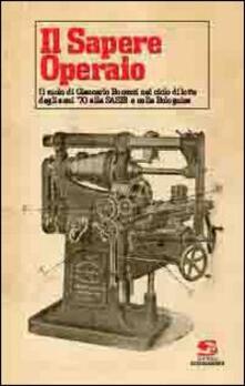 Voluntariadobaleares2014.es Il sapere operaio. Il ruolo di Giancarlo Bonezzi nel ciclo di lotte degli anni '70 alla SASIB e nella Bolognina Image