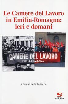 Le Camere del Lavoro in Emilia Romagna: ieri e domani - copertina