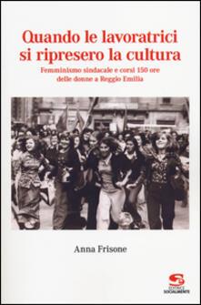 Quando le lavoratrici si ripresero la cultura. Femminismo sindacale e corsi 150 ore delle donne a Reggio Emilia.pdf