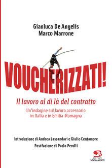 Voucherizzati! Il lavoro al di là del contratto: un'indagine sul lavoro accessorio in Italia e in Emilia-Romagna - Gianluca De Angelis,Marco Marrone - copertina