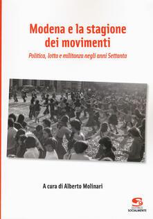 Modena e la stagione dei movimenti. Politica, lotta e militanza negli anni Settanta - copertina
