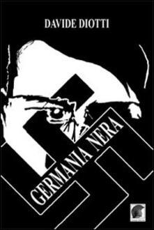 Germania nera. 1940-1945 - Davide Diotti - copertina