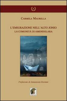 L' emigrazione nell'alto Jonio. La comunità di Amendolara - Carmela Maurella - copertina