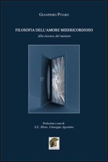 Filosofia dell'amore misericordioso. Alla ricerca del mistero - Gianpiero Pitaro - copertina