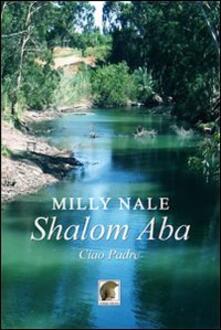 Shalom Aba. Ciao padre - Milly Nale - copertina