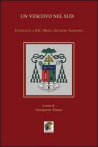 Un vescovo nel Sud. Intervista a S. E. Mons. Giuseppe Agostino