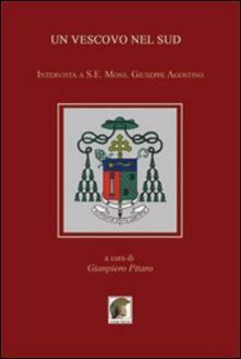 Un vescovo nel Sud. Intervista a S. E. Mons. Giuseppe Agostino - Gianpiero Pitaro - copertina