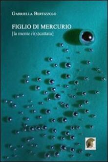 Figlio di Mercurio [la mente ri(s)cattata] - Gabriella Bertizzolo - copertina