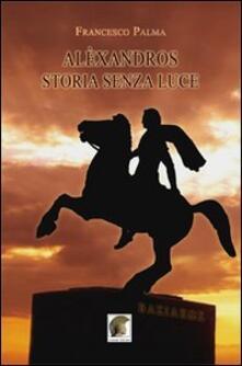 Alèxandros, storia senza luce - Francesco Palma - copertina