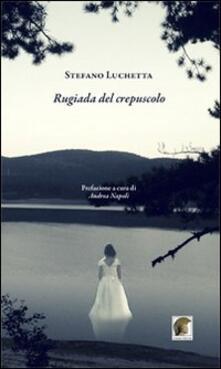 Rugiada del crepuscolo - Stefano Luchetta - copertina