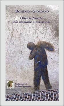 Oltre la fisicità solo memorie e sensazioni - Domenico Giordano - copertina