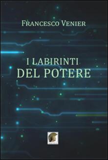 I labirinti del potere - Francesco Venier - copertina