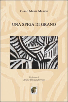Una spiga di grano - Carlo Maria Marchi - copertina
