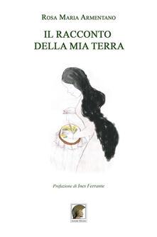 Il racconto della mia terra - Rosa M. Armentano - copertina
