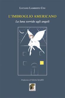 L' imbroglio americano. La luna sorride agli angeli - Luciano L. Cini - copertina