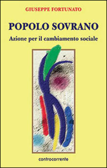 Popolo sovrano. Azione per il cambiamento sociale - Giuseppe Fortunato - copertina