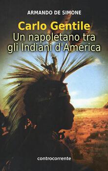 Carlo Gentile. Un napoletano tra gli indiani d'America - Armando De Simone - copertina