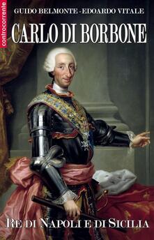 Carlo di Borbone. Re di Napoli e di Sicilia - Guido Belmonte,Edoardo Vitale - copertina