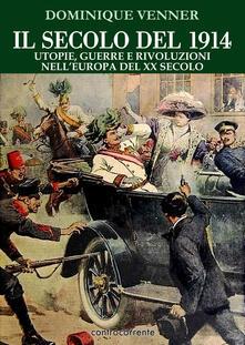 Il secolo del 1914. Utopie, guerre e rivoluzioni nell'Europa del XX Secolo - Dominique Venner - copertina