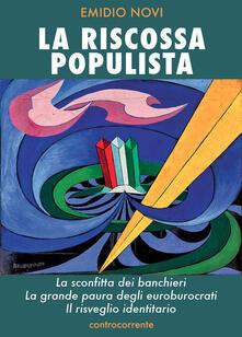 La riscossa populista. La sconfitta dei banchieri, la grande paura degli euroburocrati, il risveglio identitario - Emidio Novi - copertina