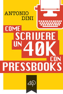 Come si scrive un 40k - Antonio Dini - ebook