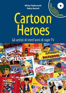 Promoartpalermo.it Cartoon heroes. Gli artisti di trent'anni di sigle TV. Con CD Audio Image