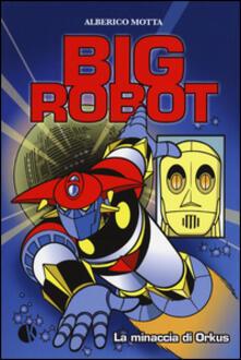 La minaccia di Orkus. Big robot - Alberico Motta - copertina