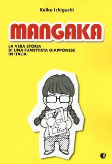 Mangaka. La vera storia di una fumettista giapponese in Italia - Keiko Ichiguchi - copertina