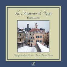 Le stagioni nel borgo. Campo ligure - Luisa Ferrari,Patrizia Timossi - copertina