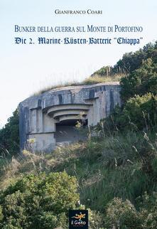 Bunker della guerra sul Monte di Portofino. Die 2. Marine-Kusten-Batterie «Chiappa» - Gianfranco Coari - copertina