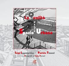 La qualità dello spazio urbano - Luigi Lagomarsino,Luisa Ferrari,Patrizia Timossi - copertina