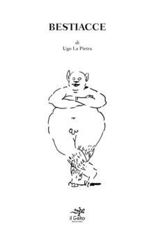 Bestiacce. Per una psicologia somatica - Ugo La Pietra - copertina