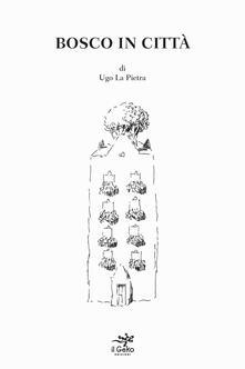 Bosco in città - Ugo La Pietra - copertina