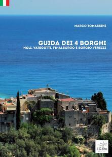 Guida dei 4 borghi. Noli, Varigotti, Finalborgo e Borgio Verezzi - Marco Tomassini - copertina