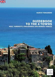 Guidebook to the 4 towns. Noli, Varigotti, Finalborgo and Borgio Verezzi - Marco Tomassini - copertina