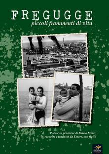 Fregugge. Piccoli frammenti di vita. Testo italiano e genovese - Mario Miari - copertina