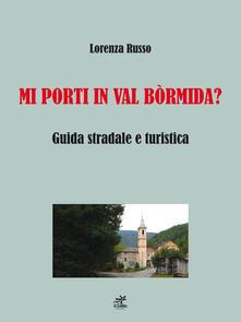 Mi porti in Val Bòrmida? Guida stradale e turistica - Lorenza Russo - copertina