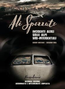 Ali spezzate. Incidenti aerei sulle Alpi sud-occidentali - Sergio Costagli,Gerardo Unia - copertina