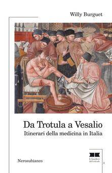 Da Trotula a Vesalio. Itinerari della medicina in Italia - Willy Burguet - copertina