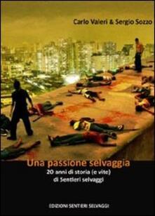 Una passione selvaggia. 20 anni di storia (e vite) di Sentieri Selvaggi - Carlo Valeri,Sergio Sozzo - copertina
