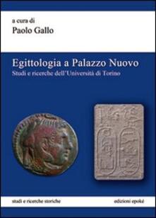 Egittologia a Palazzo Nuovo. Studi e ricerche dell'Università di Torino - copertina