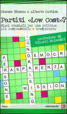 Partiti «low cost?». Dieci consigli per una politica più responsabile e trasparente - Simona Biancu,Alberto Cuttica - copertina