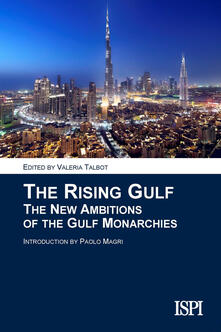 The rising gulf. The new ambitions of the gulf monarchies - copertina