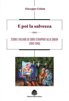 E poi la salvezza. Storie italiane di ebrei strappati alla shoah (1943-1945) - Giuseppe Celata - copertina