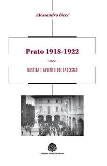 Prato 1918-1922. Nascita e avvento del fascismo - Alessandro Bicci - copertina