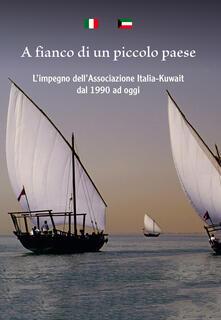 A fianco di un piccolo paese. L'impegno dell'Associazione Italia-Kuwait dal 1990 ad oggi - copertina