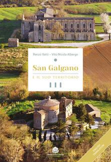 San Galgano e il suo territorio. Ediz. italiana e inglese - Renzo Vatti,Vito Nicola Albergo - copertina
